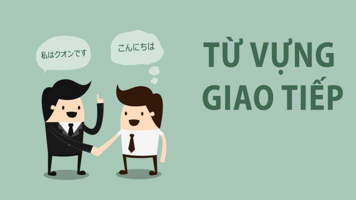Từ vựng thường xuyên được sử dụng trong giao tiếp.