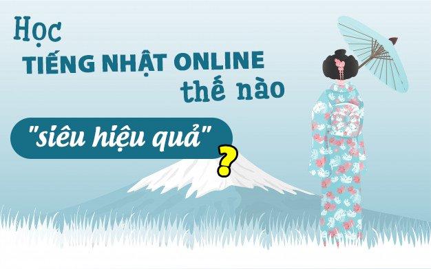 """Học tiếng Nhật online thế nào """"siêu hiệu quả"""" ?"""