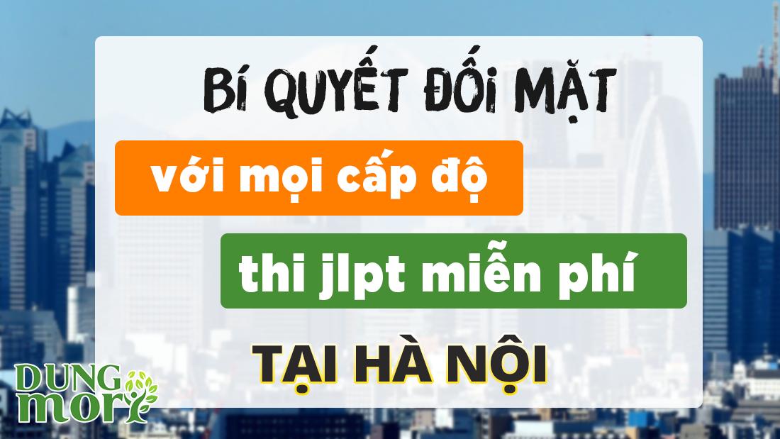 Bí quyết đối mặt với mọi cấp độ thi jlpt miễn phí tại Hà Nội