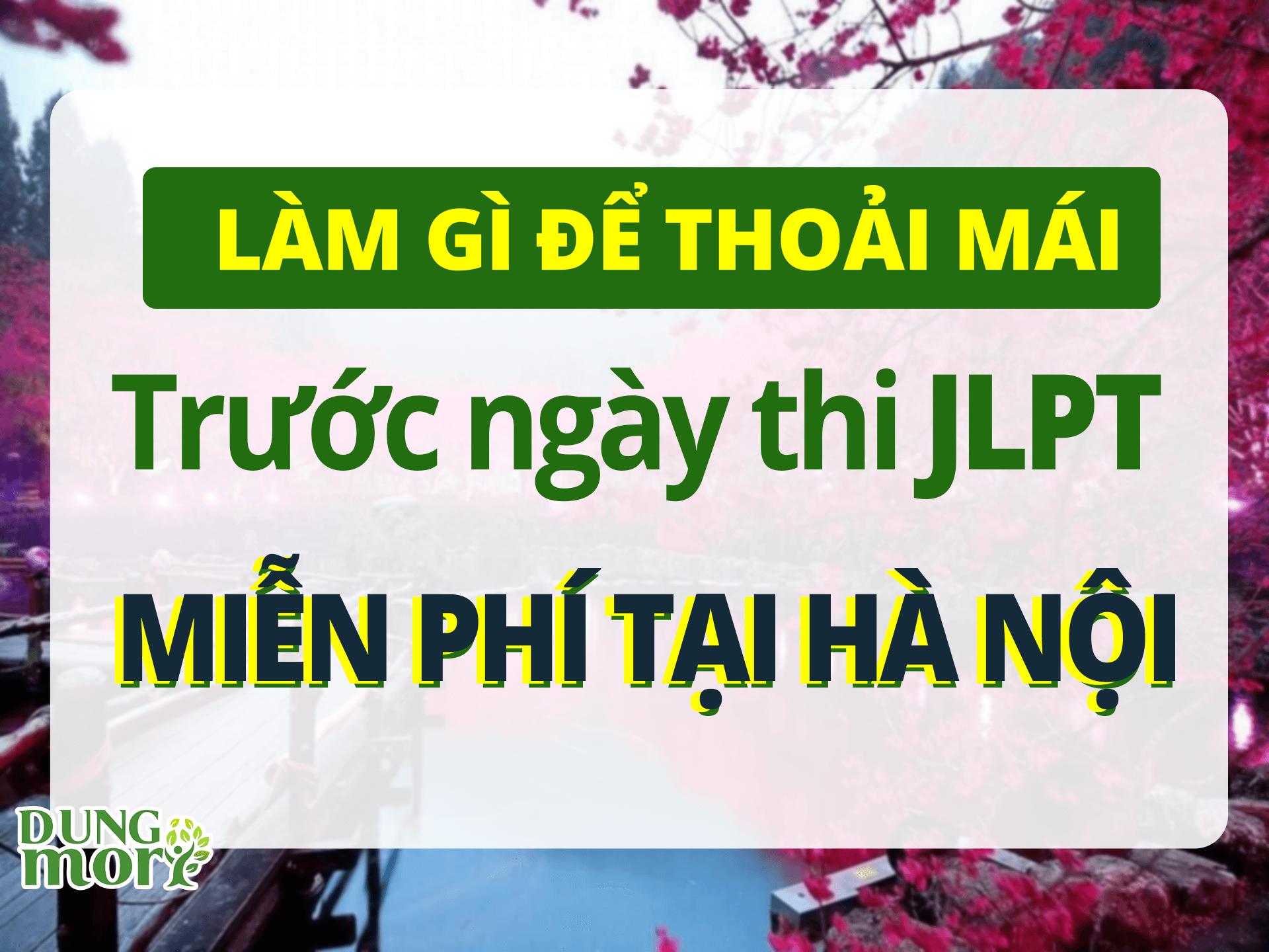 Làm gì để thoải mái trước ngày thi jlpt miễn phí tại Hà Nội