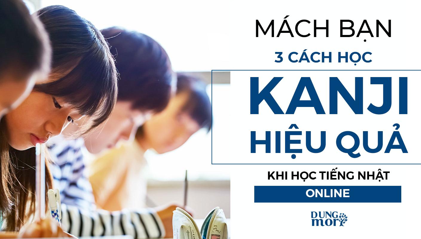 Mách bạn 3 cách học kanji hiệu quả khi học tiếng Nhật Online