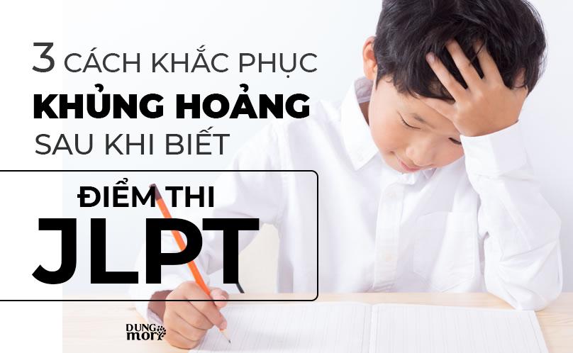 3 cách khắc phục khủng hoảng sau khi biết điểm thi JLPT.