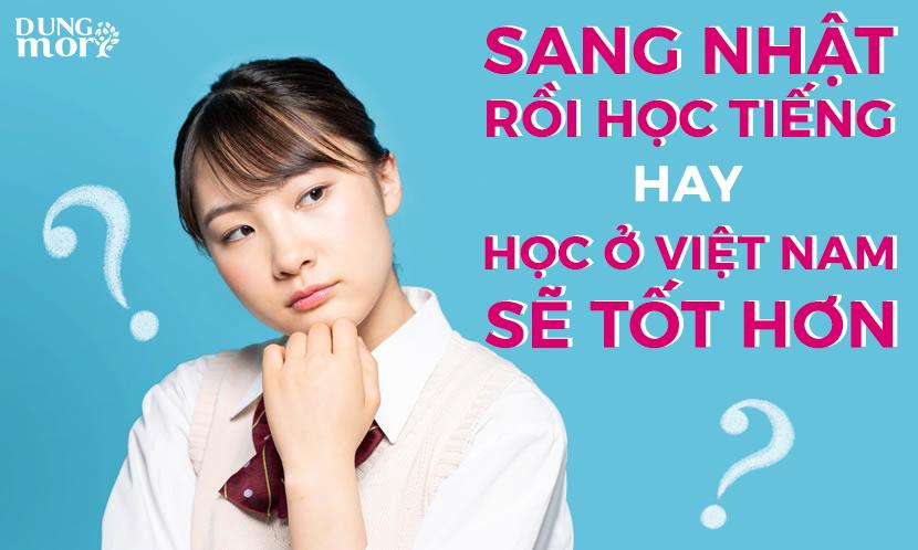 Sang Nhật rồi học tiếng Nhật hay học ngay khi ở Việt Nam sẽ tốt hơn?