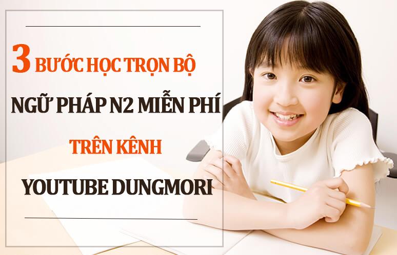 3 bước học trọn bộ ngữ pháp N2 miễn phí trên kênh youtube Dungmori