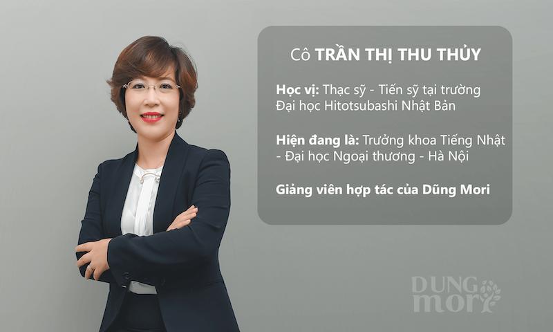 Giảng viên hợp tác của Dũng Mori -                  Cô Trần Thị Thu Thủy, trưởng Khoa Tiếng Nhật, trường Đại học Ngoại thương Hà Nội