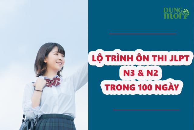 LỘ TRÌNH ÔN THI JLPT N3 & N2 TRONG 100 NGÀY