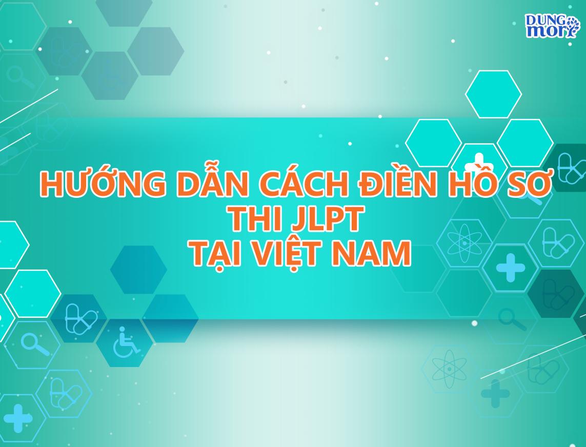 Hướng dẫn CÁCH VIẾT HỒ SƠ THI JLPT tại Việt Nam