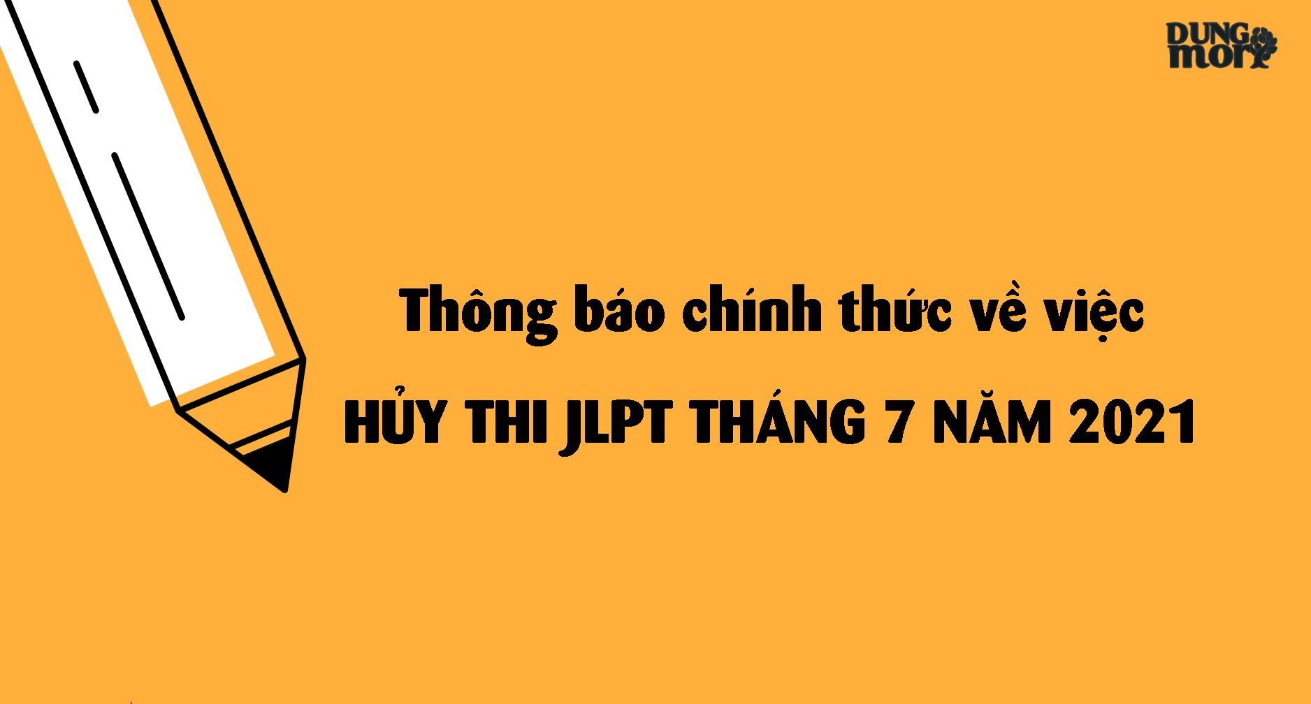 """Thông báo chính thức về """"HỦY THI JLPT THÁNG 7/2021"""" tại Việt Nam"""